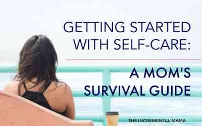 Getting Started With Self-Care: A Mom's Survival Guide