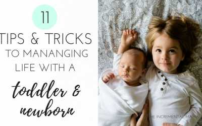 11 Tips & Tricks to Managing Life With a Newborn and Toddler