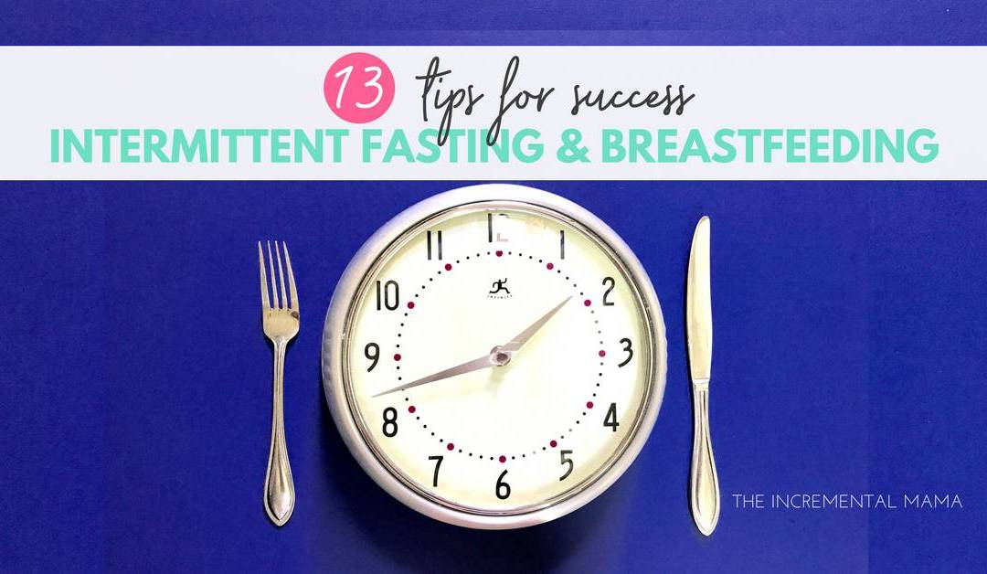 13 Tips for Intermittent Fasting While Breastfeeding