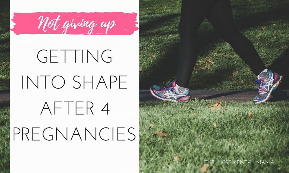 Not Giving Up: Getting into Shape after 4 Pregnancies