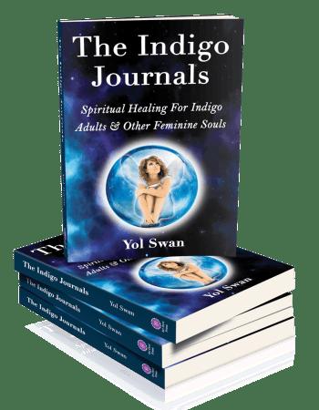 The Indigo Journals: Spiritual Healing For Indigo Adults & Other Feminine Souls by Yol Swan