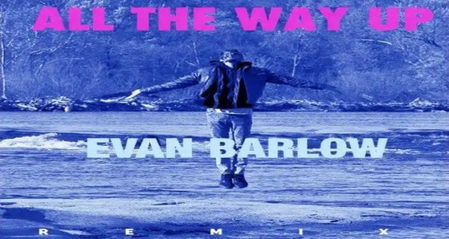 Evan Barlow- All The Way Up (Remix)