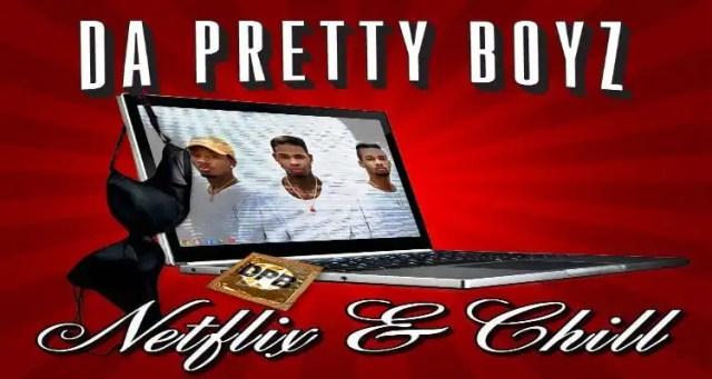 Netflix and Chill - Da Pretty Boyz