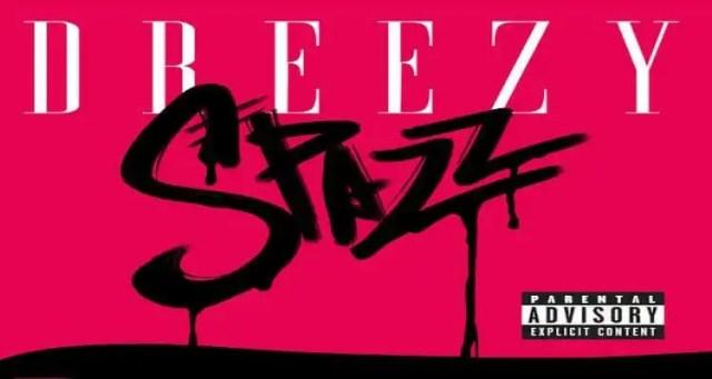 Dreezy- Spazz