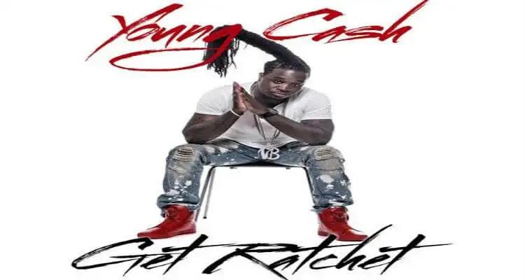 Young Cash 'Get Ratchet'