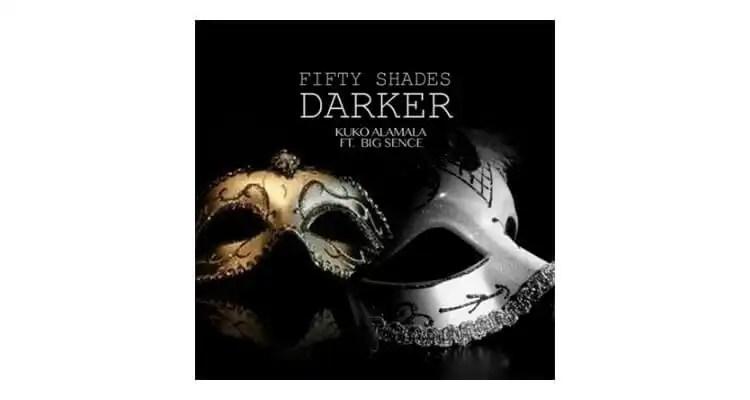 Kuko Alamala ft. Big Sence '50 Shades Darker'