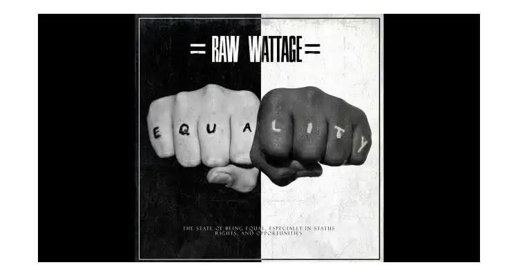 Raw Wattage 'Equality'