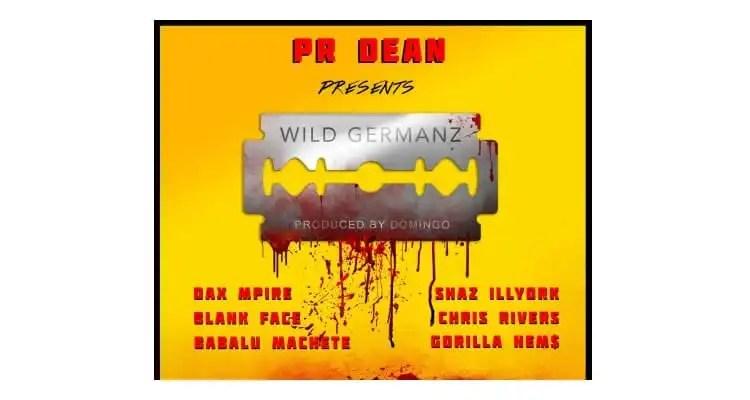 PR Dean ft. Dax Mpire, Shaz Illyork, Blank Face, Chris Rivers, Babalu Machete & Nems 'Wild Germanz'