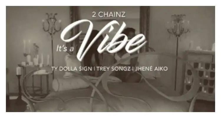 2 Chainz - It's A Vibe ft. Ty Dolla $ign, Trey Songz, Jhené Aiko