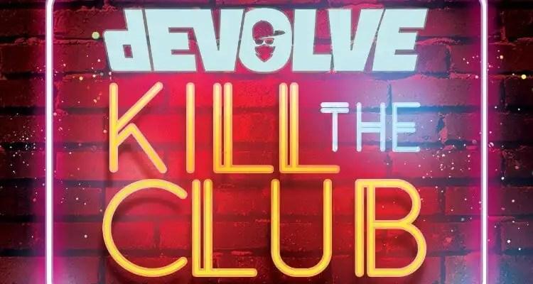 dEVOLVE 'Kill The Club' ft. Bay-C