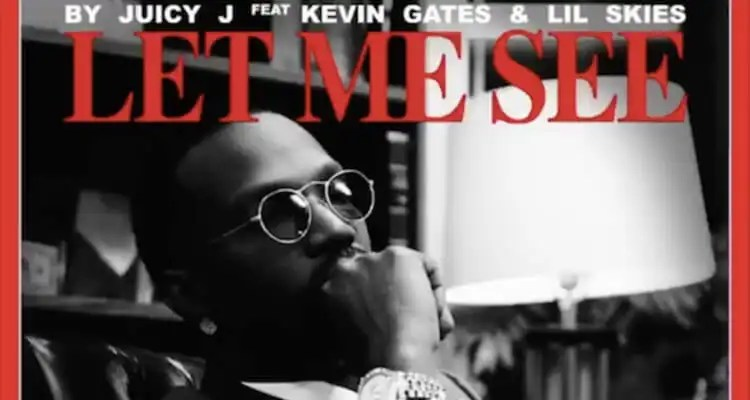 Juicy J - Let Me See ft. Kevin Gates, Lil Skies