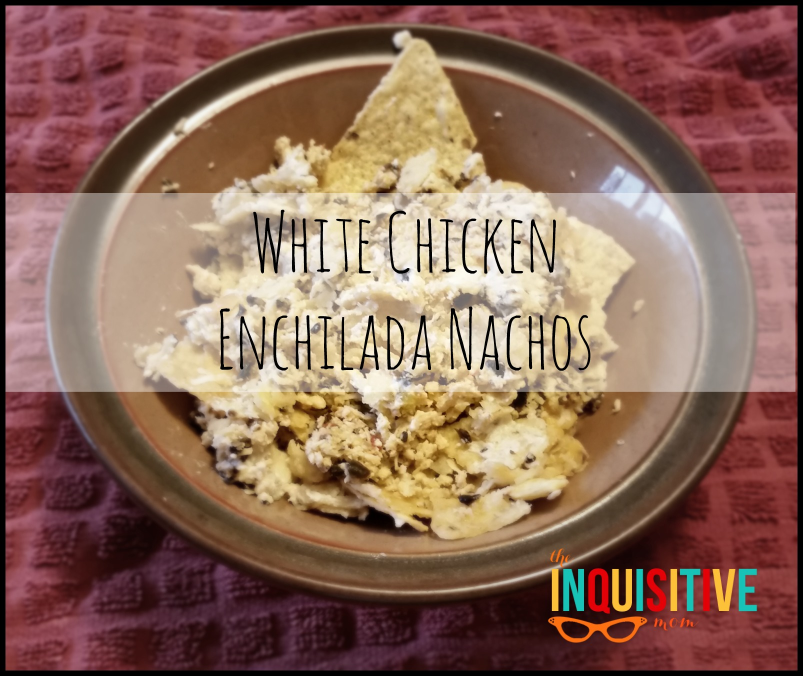 White Chicken Enchilada Nachos Recipe from The Inquisitive Mom. What if you could combine the cheesy crunch of nachos with the mildly spicy, creamy flavor of white chicken enchiladas?