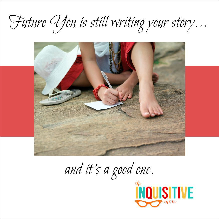 Future You is Still Writing Your Story.