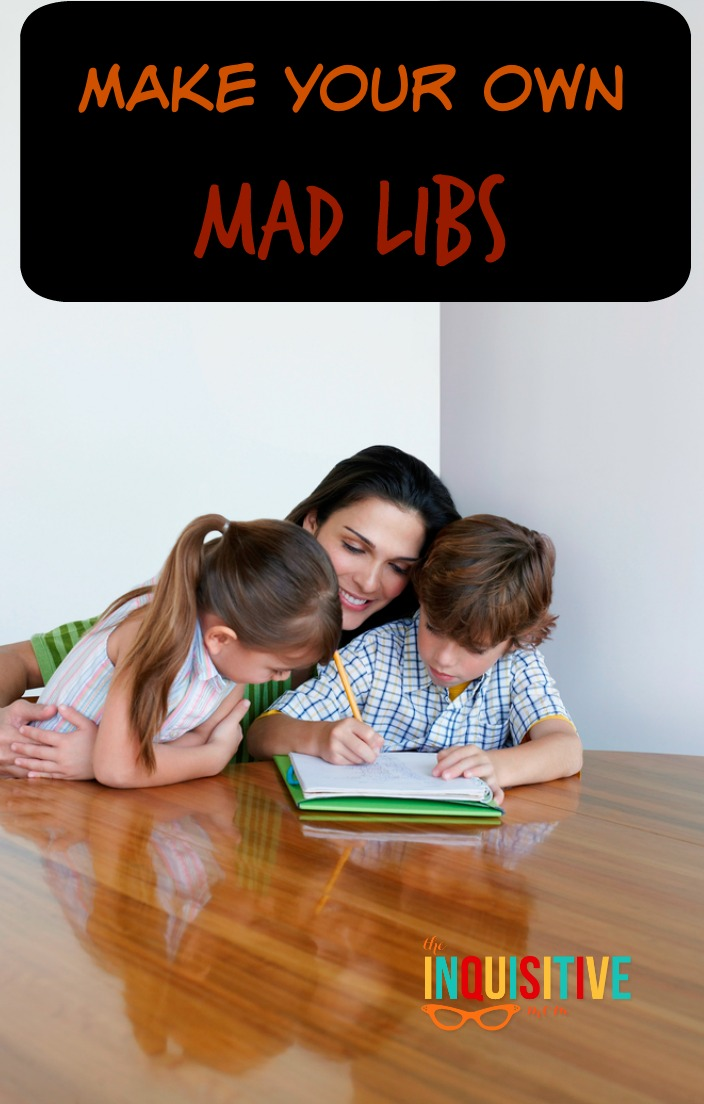 Make Your Own Mad Libs  The Inquisitive Mom