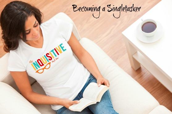 Becoming a Singletasker