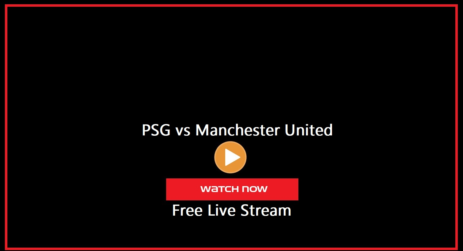 Psg Vs Manchester United Live Stream Free Reddit Watch Online Team News Preview Odds Prediction Match Scores Inscmagazine