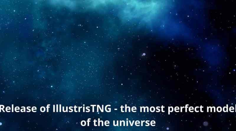 Release of IllustrisTNG - the most perfect model of the universe