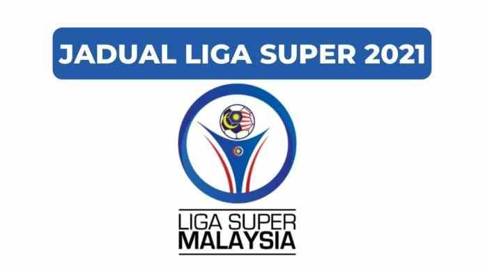 Jadual Liga Super 2021 dan Kedudukan Terkini Carta Liga