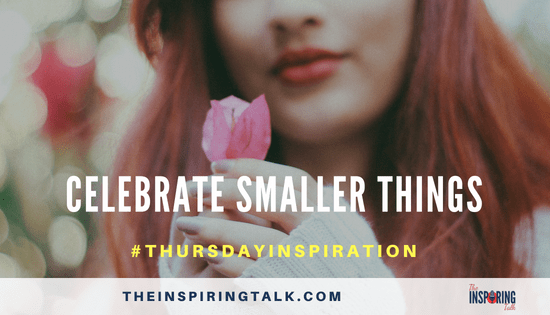 Celebrate smaller things, The Inspiring Talk
