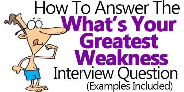 What Is Your Greatest Weakness? Answers Examples Included