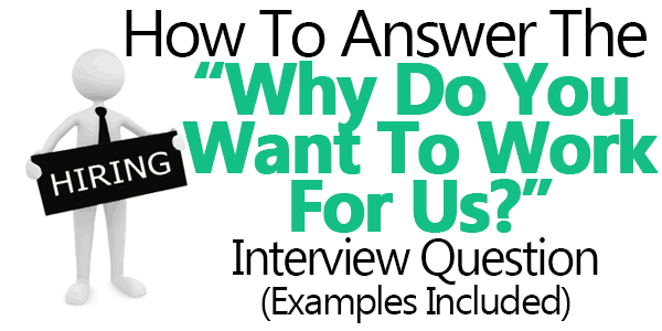 Why Do You Want To Work For Us? Answers Examples Included