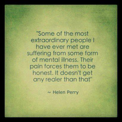 some-of-the-most-extraordinary-people-have-ever-met-are-suffering-from-some-form-of-mental-illness-their-pain-forces-them-to-be-honest-it-doesnt-get-any-realer-than-that