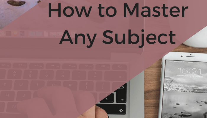 How to Master Any Subject