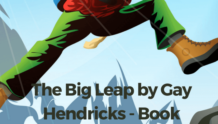 The Big Leap by Gay Hendricks – Book Review