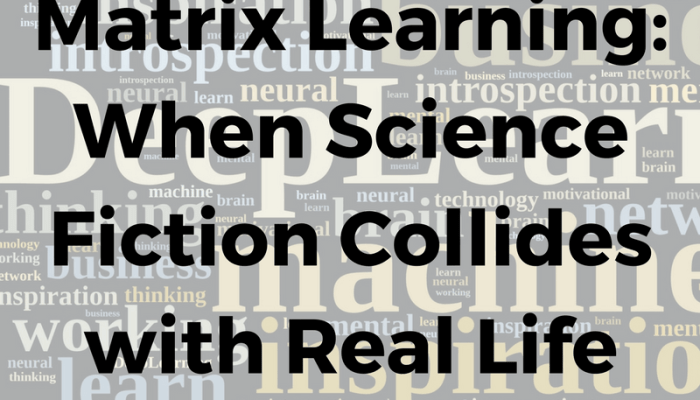 Matrix Learning: When Science Fiction Collides with Real Life