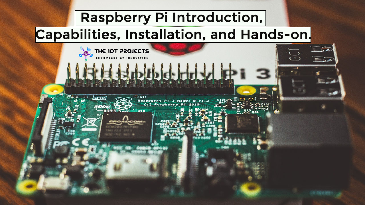 Raspberry Pi Introduction, Capabilities, Installation, and hands on