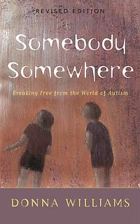 Somebody Somewhere By Donna Williams - Finding Yourself To Help Others