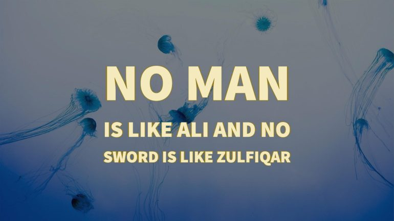 No Man Is Like Ali And No Sword Is Like Zulfiqar