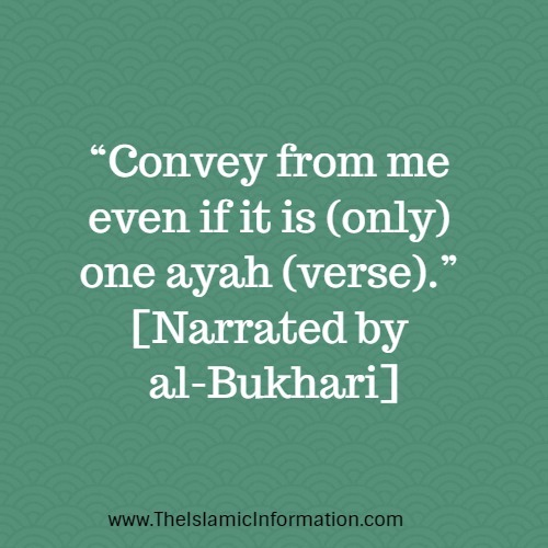 """""""Convey from me even if it is (only) one ayah (verse)."""" [Narrated by al-Bukhari]"""