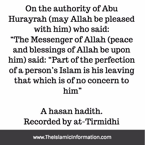 Part of the perfection of someone's Islam is his leaving alone that which does not concern him