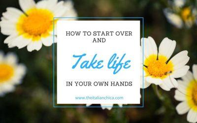 Come ricominciare e riprendere in mano la propria vita