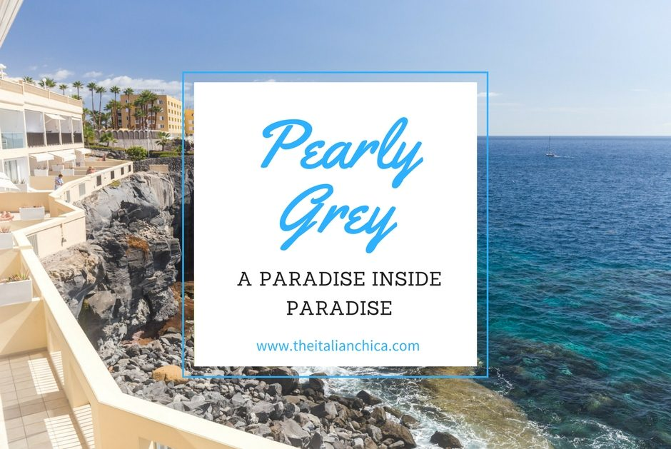 Pearly Grey: a paradise inside paradise • The Italian Chica