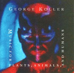 George koller Music for Plants animals and Humans
