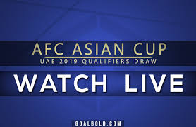 Live streaming undian kelayakan piala asia afc 2019 (UAE)