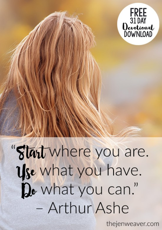 Start where you are. Use what you have. Do what you can. Great inspiration!