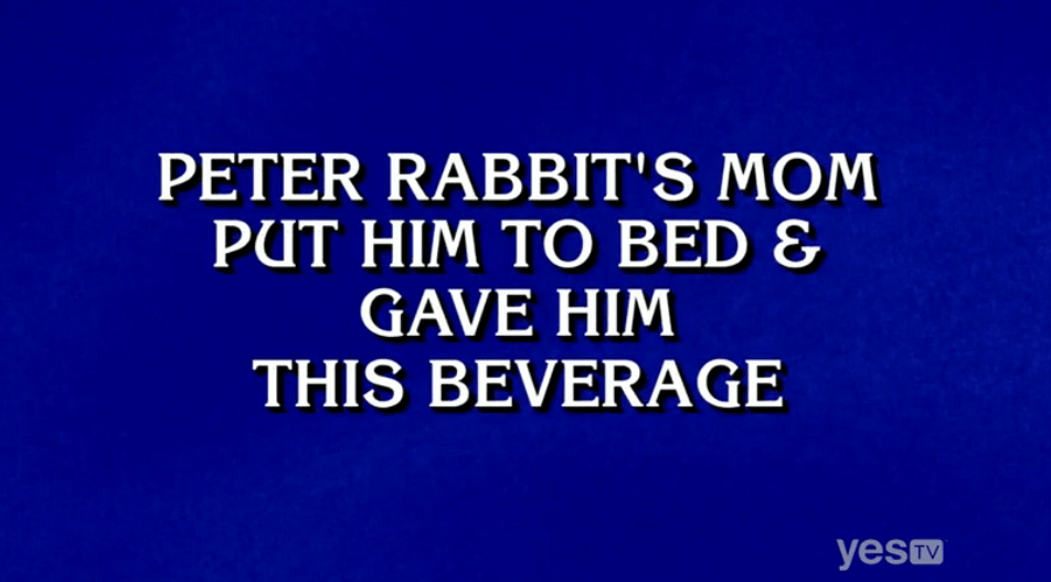 Peter Rabbit's mom put him to bed & gave him this beverage