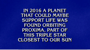 In 2016 a planet that could maybe support life was found orbiting Proxima, part of this triple star closest to our sun