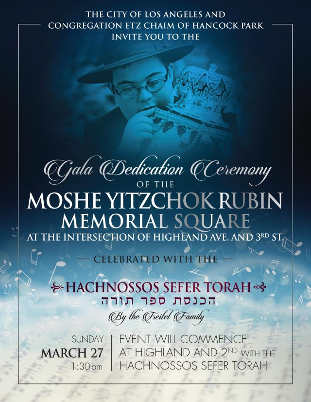 "CITY OF LOS ANGELES TO DESIGNATE THE INTERSECTION OF HIGHLAND AVENUE AND THIRD STREET AS THE ""MOSHE RUBIN MEMORIAL SQUARE"" The event is planned for Sunday, March 27th, 2016 at 1:30 pm, commencing with the Hachnossos Sefer Torah at the corner of Highland Avenue and Second Street. The entire community is invited."