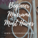 Beginner Macrame Must Haves