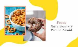 Foods Nutritionists Would Avoid
