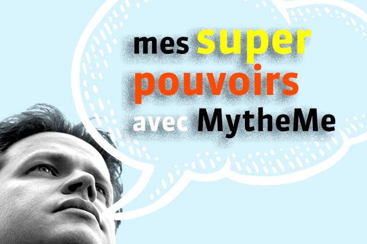 Mes supers pouvoir avec MytheMe