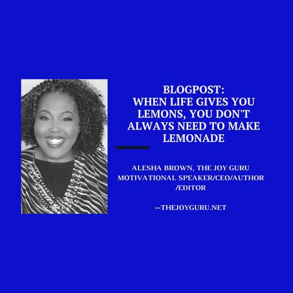 Life's Lemons- You don't always need to make lemonnade