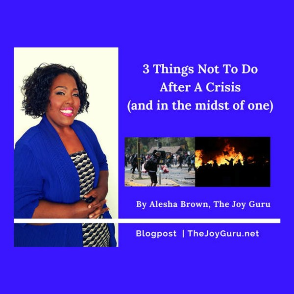 3 Things Not To Do After Any Crisis (or in the midst of one)