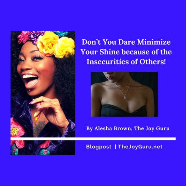 Don't You Dare Minimize Your Shine because of the Insecurities of Others