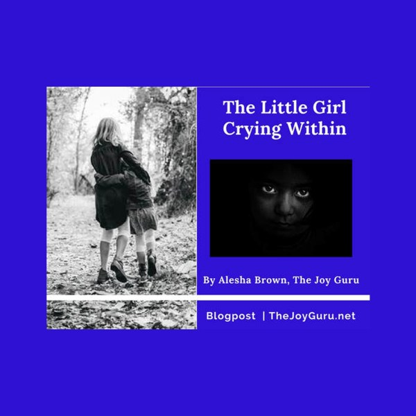 How will you answer the little girl that cries within