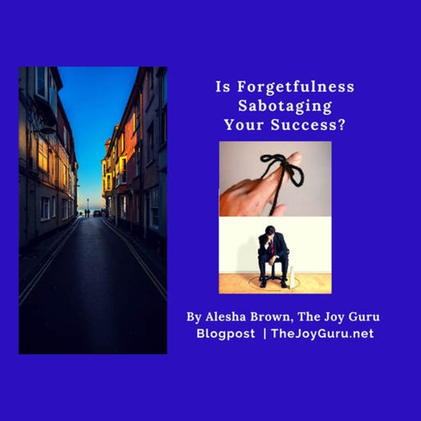 Forgetfulness Sabotaging Your Success